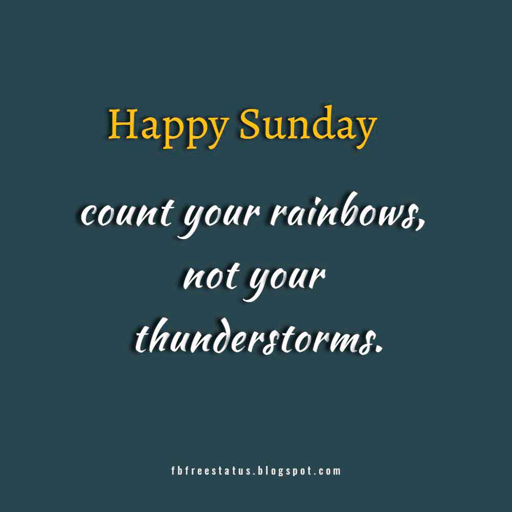 Happy Sunday count your rainbows, not your thunderstorms.