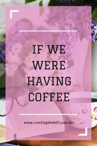It's time to have a coffee and a chat - I'll tell you all about what's been happening in my world this month