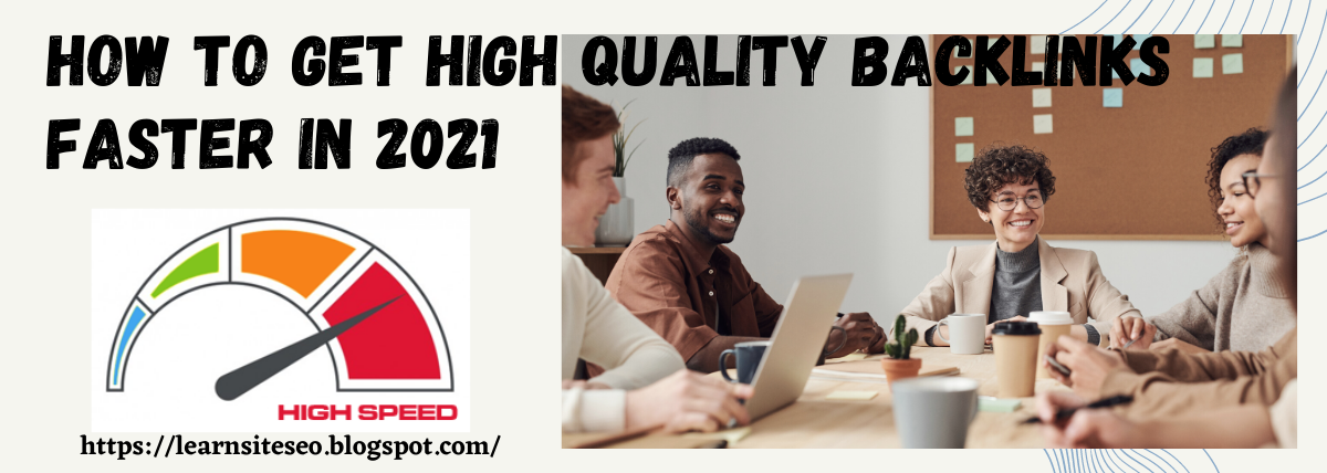 How to Get High-Quality Backlinks Faster in 2021