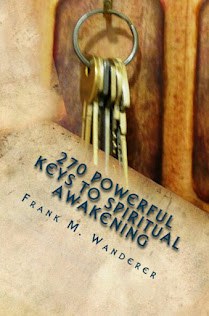 "NOW AVAILABLE - ""270 Powerful Keys to Spiritual Awakening"" by Frank M. Wanderer"