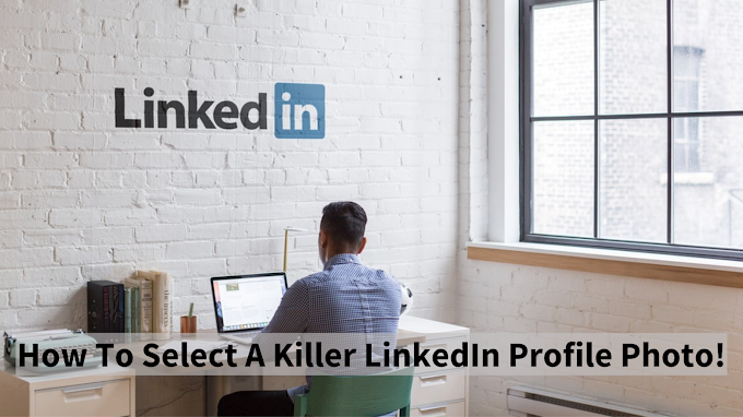 How To Select A Killer LinkedIn Profile Photo!