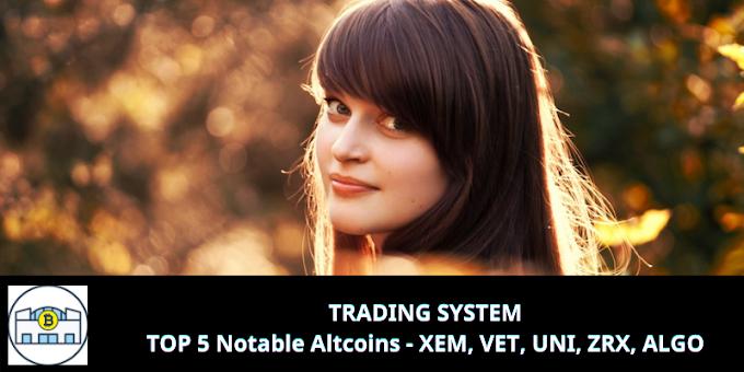 TRADING SYSTEM: TOP 5 Notable Altcoins - XEM, VET, UNI, ZRX, ALGO