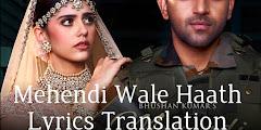 Mehendi Wale Haath Lyrics Translation In English - Guru Randhawa