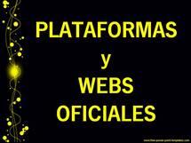 PLATAFORMAS y WEBS OFICIALES...