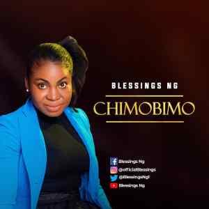 DOWNLOAD: Blessings Ng - Chimobimo [Mp3 + Lyrics + Video]