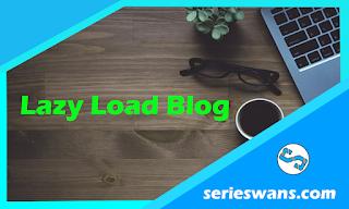 Cara Memasang Script Lazy Load di Blogger Dengan Mudah
