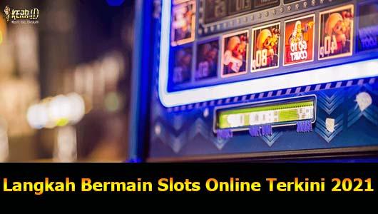 Langkah Bermain Slots Online Terkini 2021