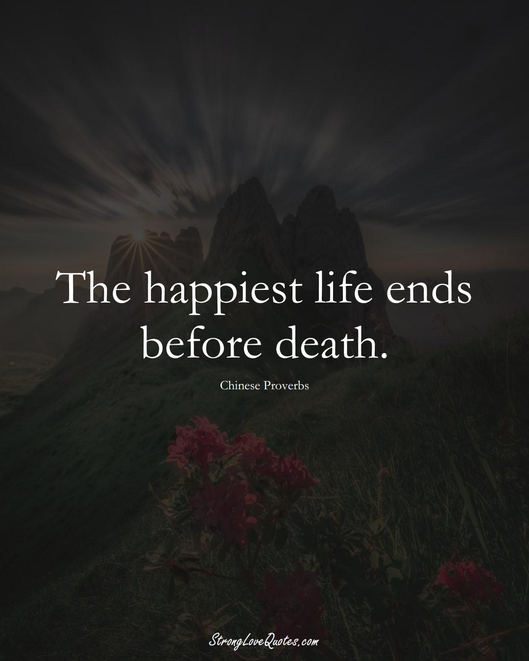 The happiest life ends before death. (Chinese Sayings);  #AsianSayings