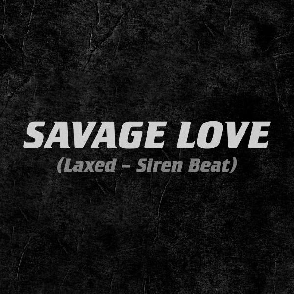 MP3: Jawsh 685 Ft. Jason Derulo – Savage Love (Laxed – Siren Beat) #Arewapublisize