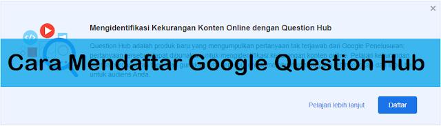 Cara Mendaftar Google Question Hub, agar blog memiliki banyak pengunjung