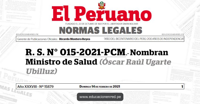 R. S. N° 015-2021-PCM.- Nombran Ministro de Salud (Óscar Raúl Ugarte Ubilluz)