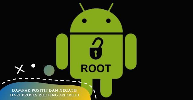 Dampak Positif dan Negatif dari Proses Rooting Android