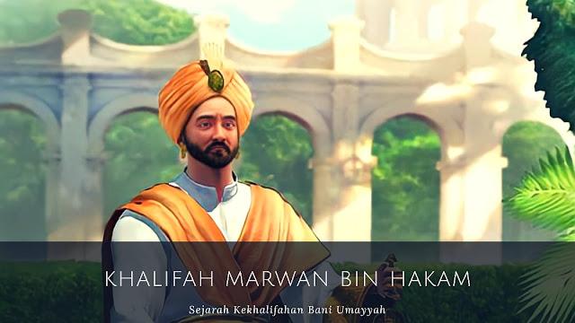 Dinasti Bani Umayyah : Khalifah Marwan bin Hakam (64-65 H/684-685 M)