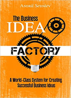 The Business Idea Factory: A World-Class System for Creating Successful