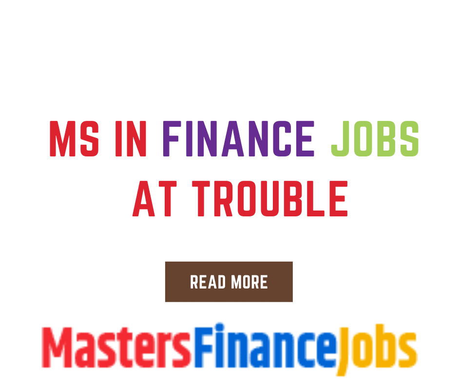 Ms In Finance Jobs At Trouble,MS In Finance Jobs, Masters Finance Jobs