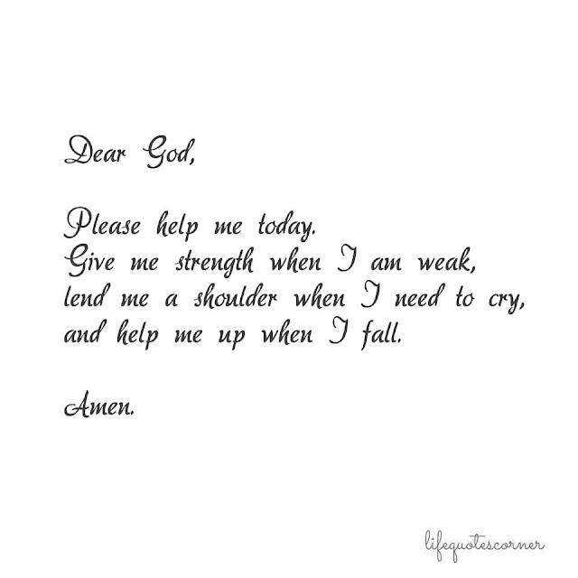 Dear God, please help me today.