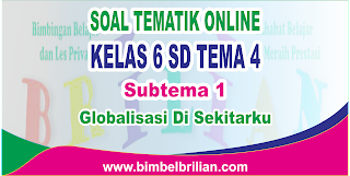 Soal Tematik Online Kelas 6 SD Tema 4 Subtema 1 Globalisasi Di Sekitarku Langsung Ada Nilainya