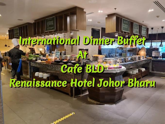 Jom Dinner di International Dinner Buffet @ Cafe BLD Renaissance Hotel Johor Bahru