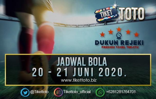 JADWAL PERTANDINGAN BOLA 20 – 21 JUNI 2020