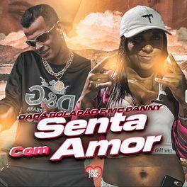Download Música Senta Com Amor - Dadá Boladão e MC Danny Mp3
