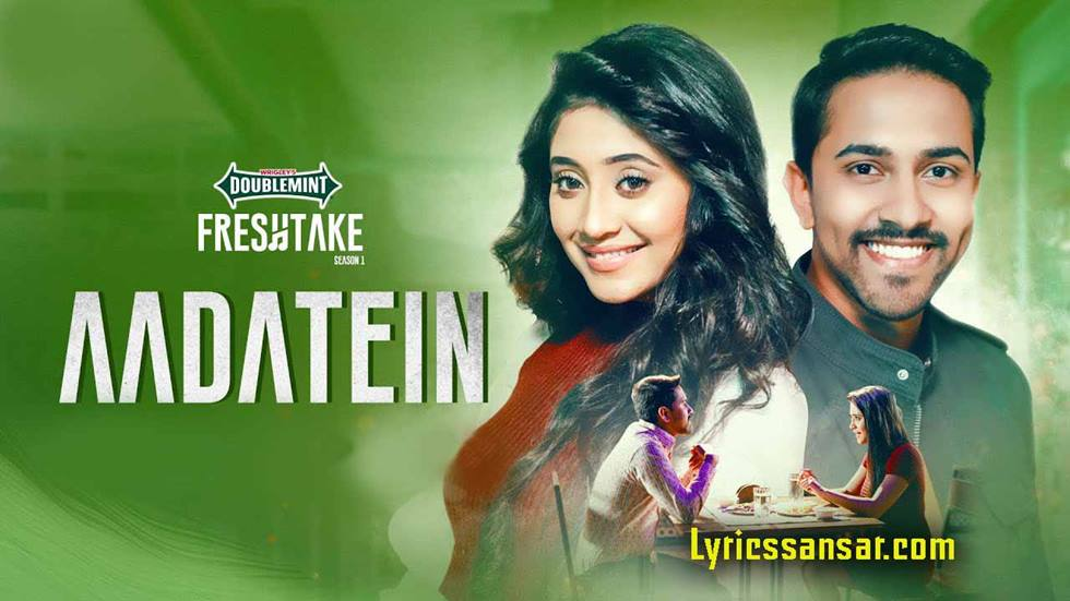 Aadatein Song Lyrics, Nikhil D'Souza, Shivangi Joshi, Romantic Hindi Song 2020