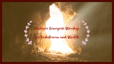 Tantric Ucchista Ganapati Mantra for Wealth Food Grains and Vashikaran