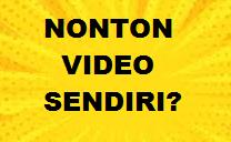 Apakah Boleh Menonton Video Sendiri?