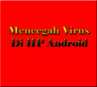 mencegah virus sangat lah penting untuk android