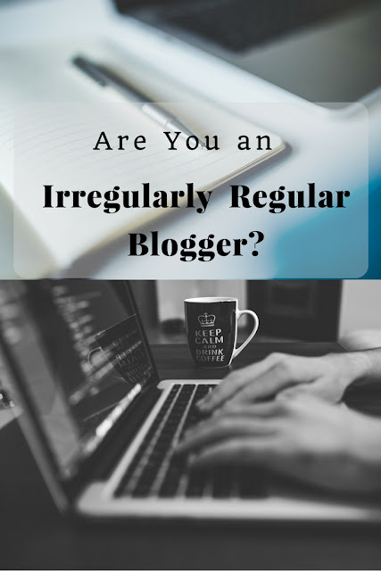 Are You an Irregularly Regular Blogger?