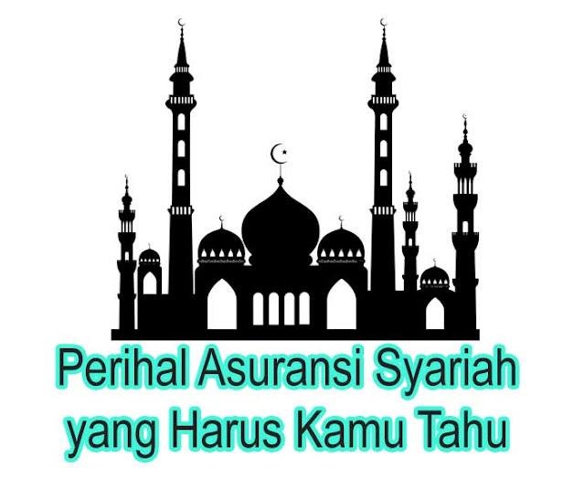 Perihal Asuransi Syariah yang Harus Kamu Tahu