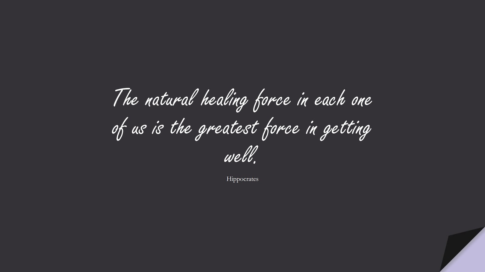 The natural healing force in each one of us is the greatest force in getting well. (Hippocrates);  #HealthQuotes