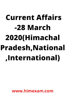 Daily Current Affairs -28 March 2020(Himachal Pradesh,National ,International)