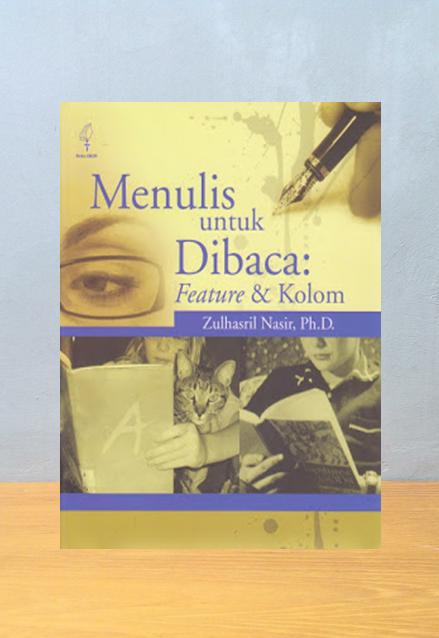 MENULIS UNTUK DIBACA: FEATURE & KOLOM, Zulhasril Nasir, Ph.D