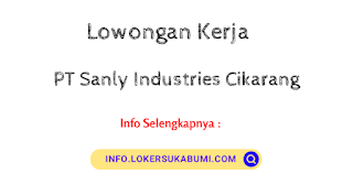 Lowongan Kerja SMA/SMK PT Sanly Industries Cikarang 2021