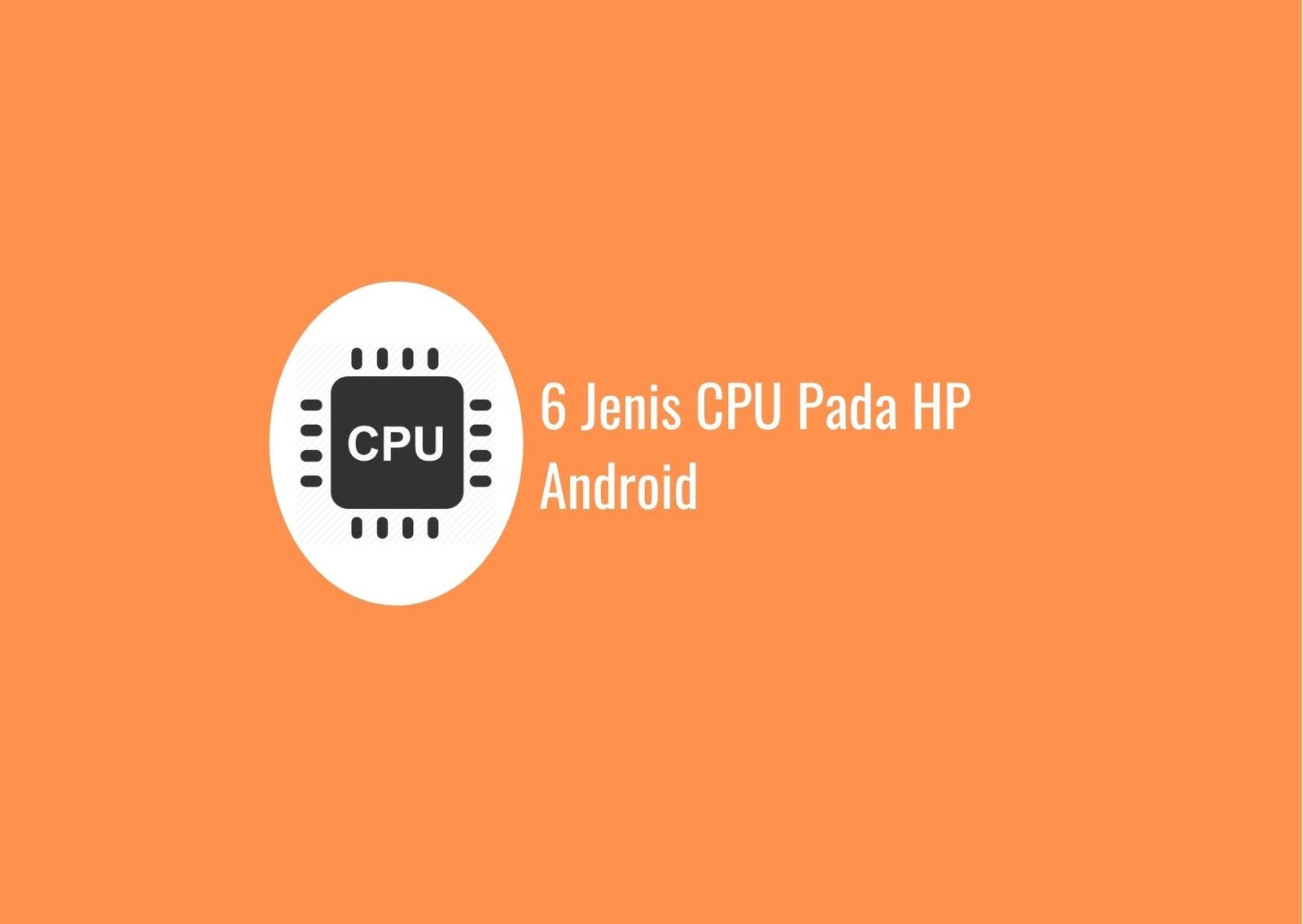 6 Jenis CPU Pada HP Android