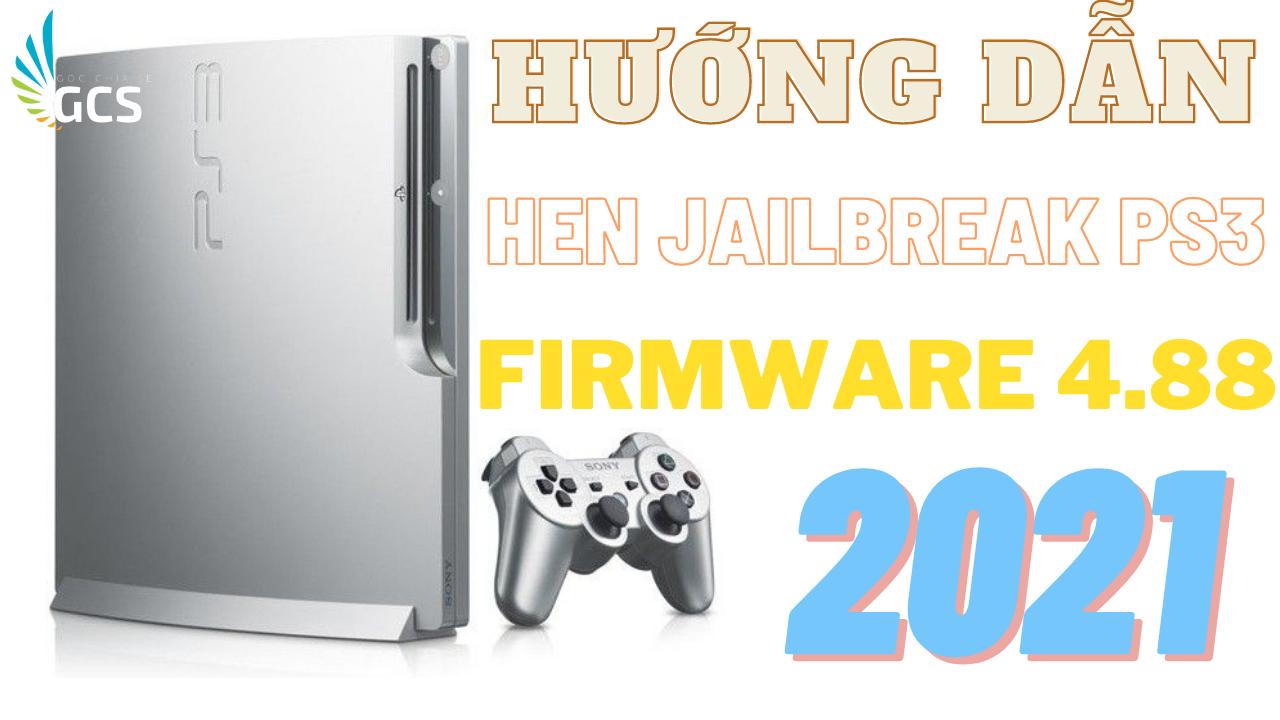 HƯỚNG DẪN JAILBREAK PS3 HFW - HEN V4.88 MỚI NHẤT THÁNG 7.2021