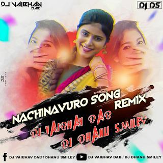 NACHINAVURO LATEST FOLK SONG REMIX  - MIX BY DJ VAIBHAV DAB & DJ DHANU SMILEY [NEWDJSWORLD.IN]