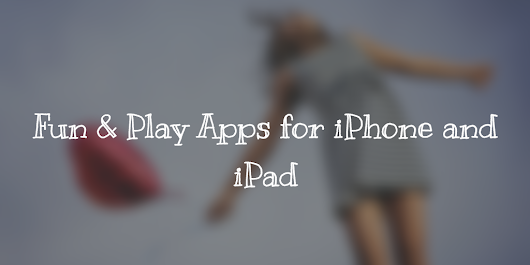 Best Fun & Play Apps for iPhone and iPad