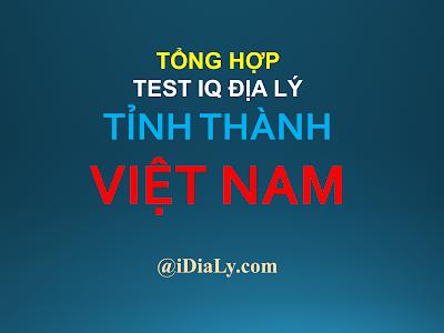 Tổng hợp những câu test IQ địa lý về tỉnh thành Việt Nam