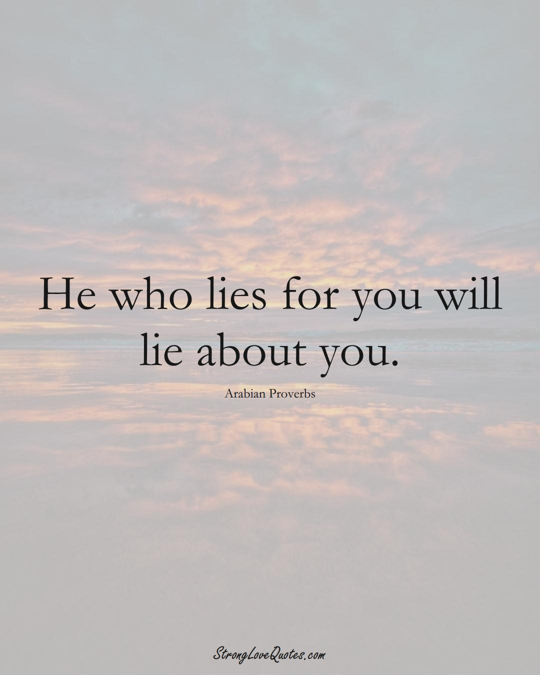 He who lies for you will lie about you. (Arabian Sayings);  #aVarietyofCulturesSayings