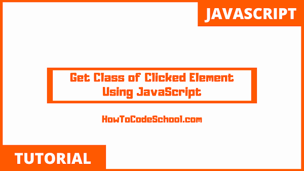 Get Class of Clicked Element Using JavaScript