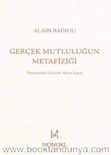 Alain Badiou - Gerçek Mutluluğun Metafiziği