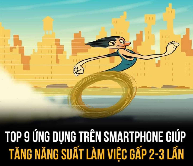 TOP 9 ỨNG DỤNG TRÊN SMARTPHONE GIÚP TĂNG NĂNG SUẤT LÀM VIỆC GẤP 2-3 LẦN