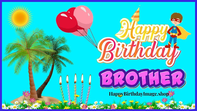 Advance Happy Birthday Brother Images