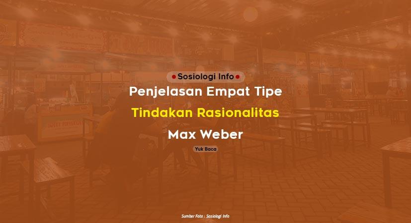 Penjelasan Empat Tipe Tindakan Rasionalitas Max Weber
