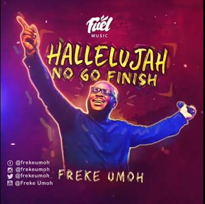 Freke Umoh - Hallelujah No Go Finish Lyrics