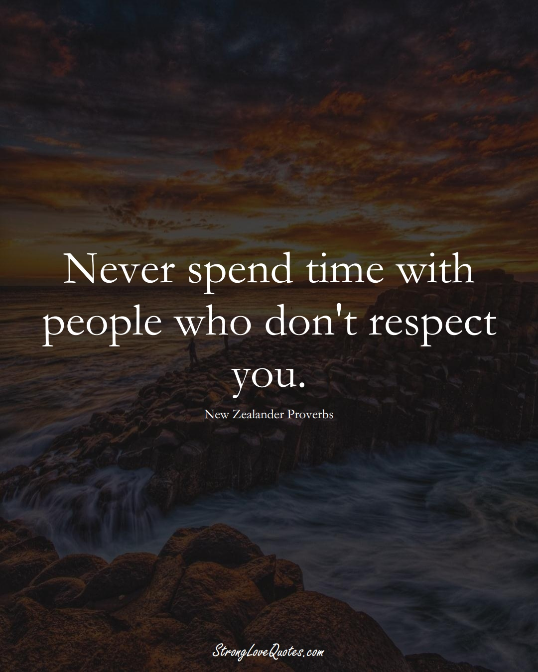 Never spend time with people who don't respect you. (New Zealander Sayings);  #AustralianSayings