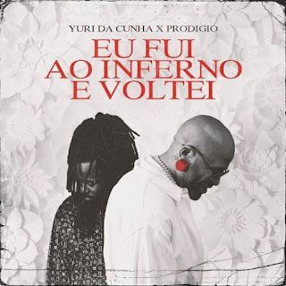 Yuri Da Cunha – Eu Fui ao Inferno e Voltei (feat Prodígio)