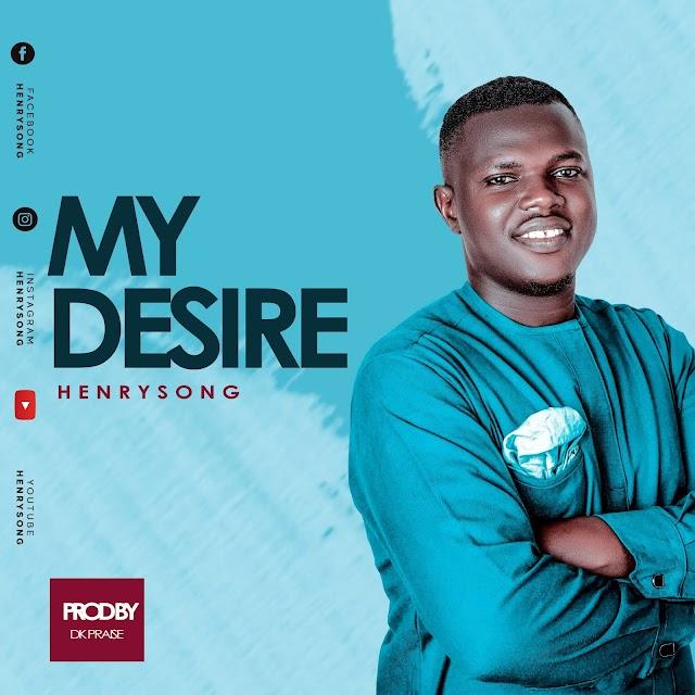 My Desire by Henrysong  www.gospelmusicentament.com.ng