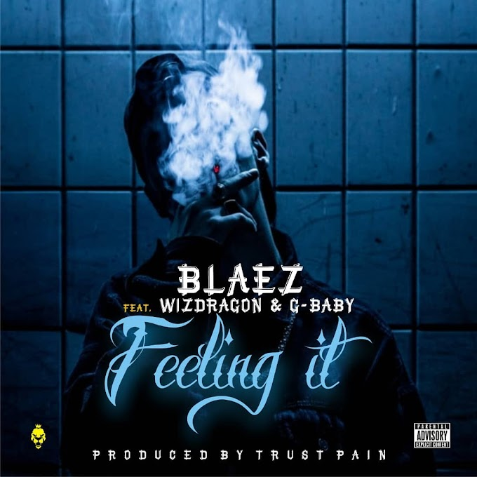 Blaez - Feeling It Feat Wizdragon And G-Baby (Mp3 Download)
